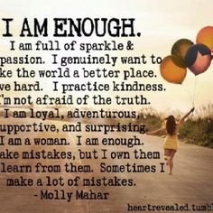 i am enough the way i am.I can quit searching for ways to be more acceptable. I am acceptable. I am unique. i am enough. Just me. God knows thay I am enough. Good Quotes, Quotes To Live By, Funny Quotes, Place Quotes, Inspiring Quotes For Women, I Am Me Quotes, I Am Strong Quotes, Positive Quotes For Women, Daily Quotes
