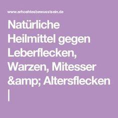 Natürliche Heilmittel gegen Leberflecken, Warzen, Mitesser & Altersflecken | Top