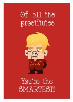 Game of Thrones valentine card  http://blog.chrisbishop.com/post/17554357179/game-of-thrones-valentine-cards