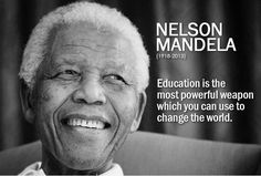 Education is the most powerful weapon which you can use to change the world - Nelson Mandela.