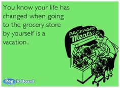 """{Quote} """"You know your life has changed when...going to the grocery store by yourself is a vacation."""" So true LoL!! Happy Sunday! #Motherhoodquote #TickledMummyClub"""
