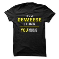 Its A DEWEESE thing, you wouldnt understand !! - #gift girl #gift table. WANT IT => https://www.sunfrog.com/Names/Its-A-DEWEESE-thing-you-wouldnt-understand-.html?68278