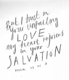 Psalm 13 - Trust in His unfailing love Psalm 13, The Words, Cool Words, Quotes To Live By, Me Quotes, Soli Deo Gloria, How He Loves Us, Romance, Bible Verses Quotes