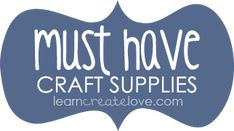 Learn.Create.Love - * Craft Supplies List