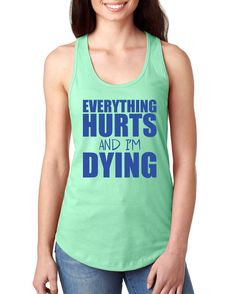 Everything Hurts and I'm Dying Ladies Workout by TeeRificDesigns