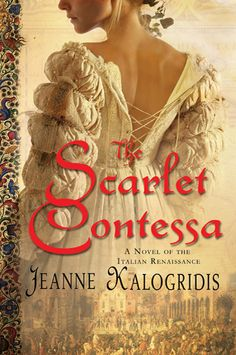 The Scarlet Contessa - Jeanne Kalogridis About my favorite Renaissance Woman: Caterina Sforza.