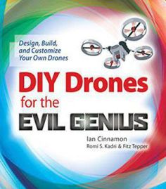 Diy Drones For The Evil Genius: Design Build And Customize Your Own Drones PDF
