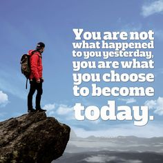You are not what happened to you yesterday; you are what you choose to become today ~ #quoteoftheday
