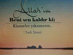 Allah'ım Ben Elimden Gelenini Yaptım, Gelmeyeni Sana Havale Ettim! Sadi Şirazi