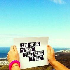 "Start saying ""I will!"" #inspiration"