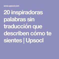 20 inspiradoras palabras sin traducción que describen cómo te sientes   Upsocl