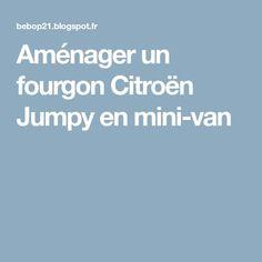 Amenager Un Fourgon Citroen Jumpy En Mini Van