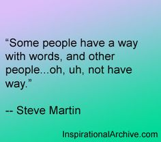 Steve Martin quote on having a way with words