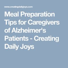 Meal Preparation Tips for Caregivers of Alzheimer's Patients - Creating Daily Joys