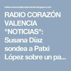 """RADIO CORAZÓN VALENCIA  """"NOTICIAS"""": Susana Díaz sondea a Patxi López sobre un pacto pa..."""