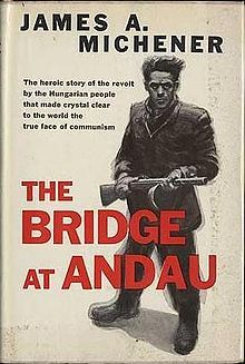 The Bridge At Andau - about the 1956 Hungarian Revolt against the Soviet Union James A Michener, Carnival Show, History Teachers, His Travel, Early Education, 20 Years Old, Historical Fiction, Reading Lists, Hungary