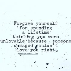Forgive yourself for thinking you were unlovable Great Quotes, Quotes To Live By, Me Quotes, Motivational Quotes, Inspirational Quotes, Trauma, Forgiving Yourself, Note To Self, Signs