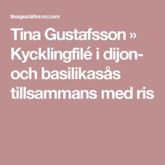 Tina Gustafsson  » Kycklingfilé i dijon- och basilikasås tillsammans med ris