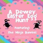 A Dewey Easter Egg Hunt Featuring The Ninja Bunnies!