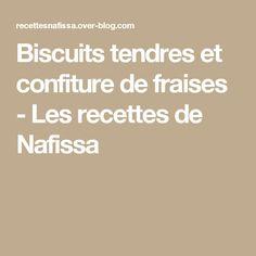Biscuits tendres et confiture de fraises - Les recettes de Nafissa