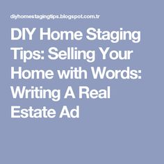 DIY Home Staging Tips: Selling Your Home with Words: Writing A Real Estate Ad