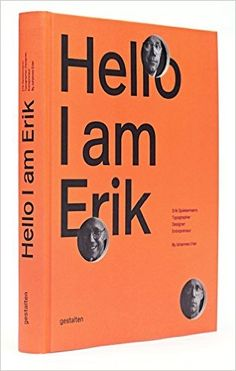Hello, I am Erik - Erik Spiekermann: Typographer, Designer, Entrepreneur / Gestalten, 2014 Book Cover Design, Book Design, Web Design, Print Design, Corporate Design, Business Design, Medical Design, Church Design, Typography