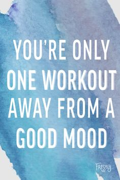 Daily Fitness Motivation: You're only one workout away from a good mood. Exercise releases endorphins and has been found to relieve stress and anxiety.