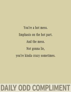 Daily odd compliment: Hot mess.@Jenelle Isaacson Isaacson this so reminds me of our conversations years ago