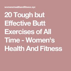 20 Tough but Effective Butt Exercises of All Time - Women's Health And Fitness