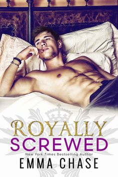 Royally Screwed (Royally #1) by Emma Chase It was funny, witty, sexy and swoony fairytale ever!
