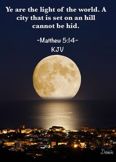 Ye are the light of the world. A city that is set on an hill cannot be hid…