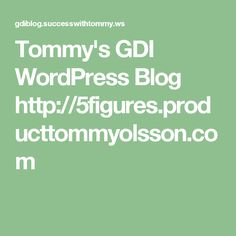 Tommy's GDI WordPress Blog http://5figures.producttommyolsson.com