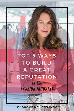 Top 5 Ways To Build A Great Reputation In The Fashion Industry http://pickglass.com/build-reputation-fashion-industry/