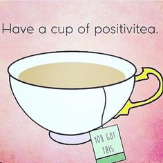 """Have a cup of POSITIVITea because you rocked this week! •Keep strong, confident and positive. •Let go of what you think went wrong and the what ifs. It…"""