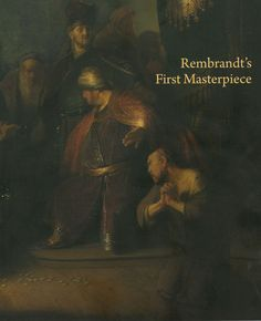 This catalogue accompanies the exhibition Rembrandt's First Masterpiece on view June 3 through September 18, 2016.