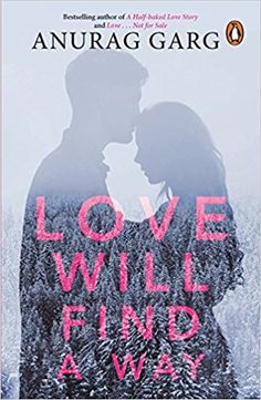 Love Will Find a Way by Anurag Garg pdf ebook Must Read Novels, Romantic Novels To Read, Romance Novels, Love Stories To Read, Love Story, Free Novels, Book Names, The Secret Book, Books For Teens