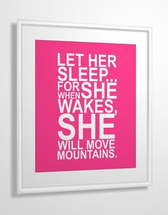 Nursery quote print Let Her Sleep... For When She