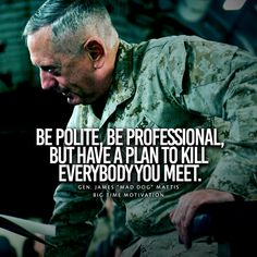 """Be polite. James ""Mad Dog"" Mattis [OC] via QuotesPorn on November 23 2018 at Wise Quotes, Great Quotes, Motivational Quotes, Funny Quotes, Inspirational Quotes, Being Mad Quotes, Art Of War Quotes, Military Jokes, Military Life"
