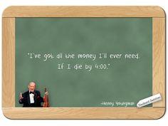 Henny Youngman... on Having Enough Money