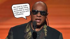 We need to make every single thing accessible to every single person with a disability That's what Stevie Wonder said at the 2016 Grammy Awards ceremony before announcing the winner. The next…