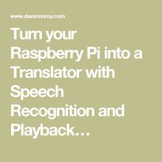 Turn your Raspberry Pi into a Translator with Speech Recognition and Playback…