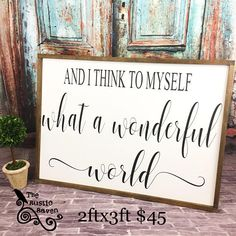 And I Think To Myself What A Wonderful World framed farmhouse style sign   $45.00
