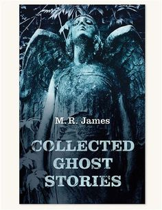 COLLECTED GHOST STORIES. Wonderful to read on Halloween night!
