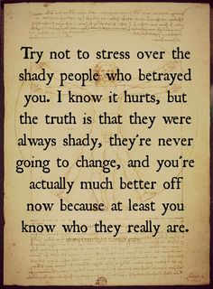 Wow. This gives me a much better perspective on those shady people that have come and gone in my life. I used to hold so much anger towards them. Now all I feel is pity.