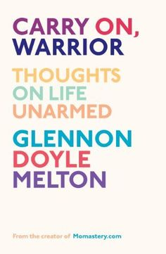 Carry On, Warrior: Thoughts on Life Unarmed by Glennon Melton, http://www.amazon.com/dp/1451697244/ref=cm_sw_r_pi_dp_2avarb19FA3AS