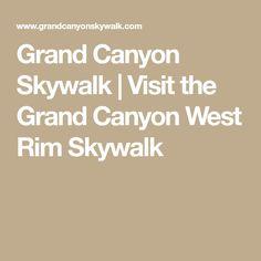 Grand Canyon Skywalk | Visit the Grand Canyon West Rim Skywalk