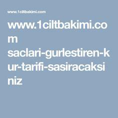 www.1ciltbakimi.com saclari-gurlestiren-kur-tarifi-sasiracaksiniz
