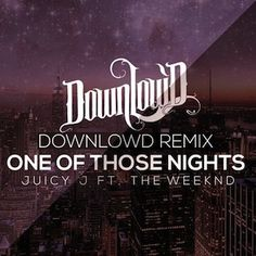 Juicy J Ft. The Weeknd - One of Those Nights (Downlow'd Remix)