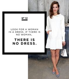 """Look for a woman in a dress. If there is no woman, there is no dress."" -Coco Chanel"