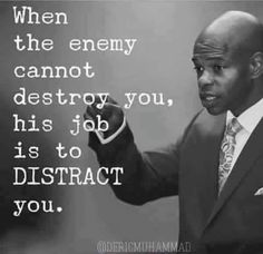 Satan will destroy you or distract you